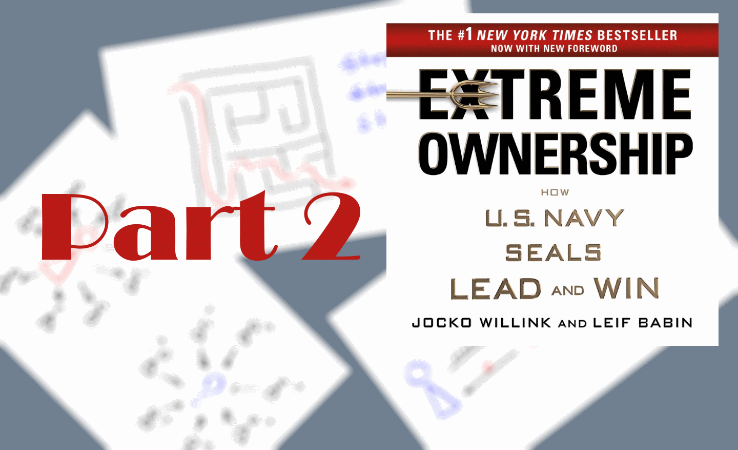 "Notes on ""Extreme Ownership"" by Jocko Willink and Leif Babin (Book Review) - Part 2"