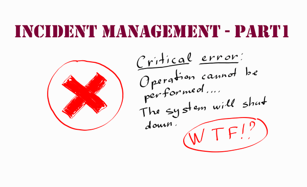 Incident Management in IT Operations 101 – The Basics. Part 1