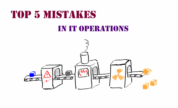 Top-5 mistakes in IT Operations