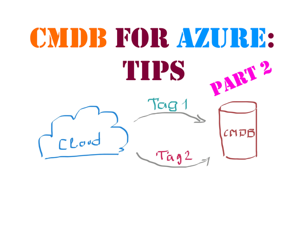 Practical aspects of running a CMDB for Azure resources: Tips
